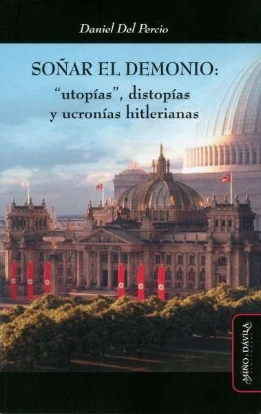 Libro: Soñar el demonio: utopías, distopías y ucronías hitlerianas | Autor: Daniel del Percio | Isbn: 9788417133771