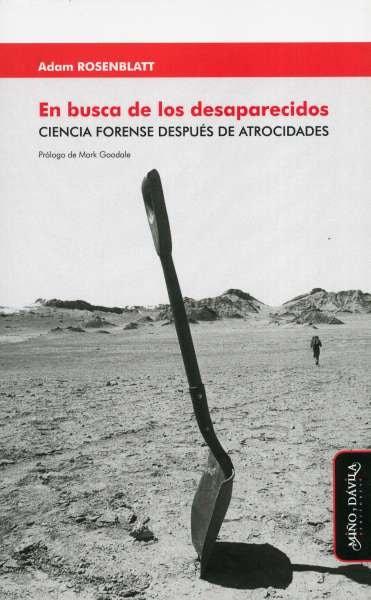 Libro: En busca de los desaparecidos. Ciencia forense después de atrocidades | Autor: Adan Rosenblatt | Isbn: 9788417133795