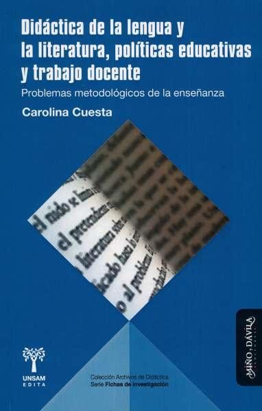 Libro: Didáctica de la lengua y la literatura, políticas educativas y trabajo docente | Autor: Carolina Cuesta | Isbn: 9788417133856