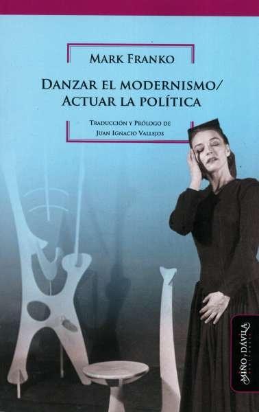 Libro: Danzar el modernismo / Actuar la política | Autor: Mark Franko | Isbn: 9788417133924