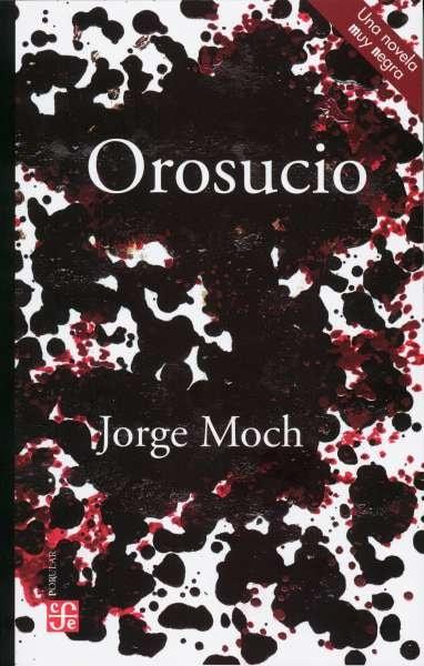 Libro: Orosucio | Autor: Jorge Moch | Isbn: 9786071662897