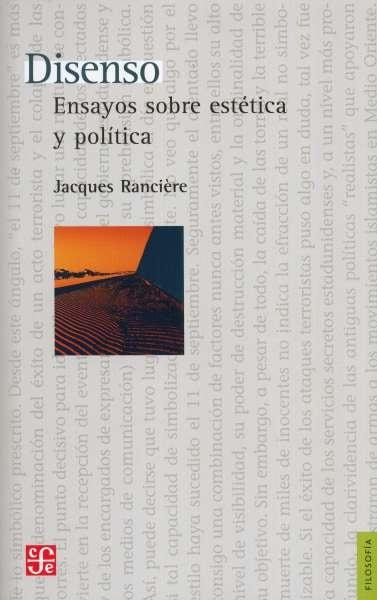 Libro: Disenso. Ensayos sobre estética y política | Autor: Jacques Ranciére | Isbn: 9786071661975
