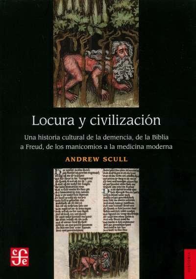 Libro: Locura y civilización | Autor: Andrew Scull | Isbn: 9786071658319