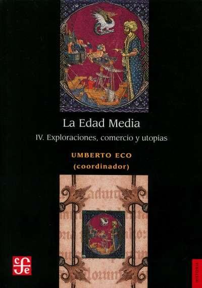 Libro: La Edad Media IV. Exploraciones, comercio y utopías | Autor: Umberto Eco | Isbn: 9786071653588