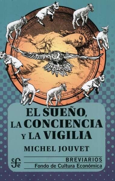 Libro: El sueño, la conciencia y la vigilia | Autor: Michel Jouvet | Isbn: 9786071662804