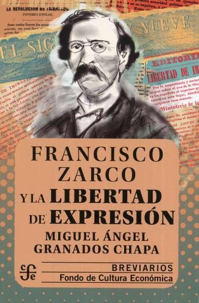 Libro: Francisco Zarco y la libertad de expresión. Breviarios | Autor: Miguel Ángel Granados Chapa | Isbn: 9786071663351