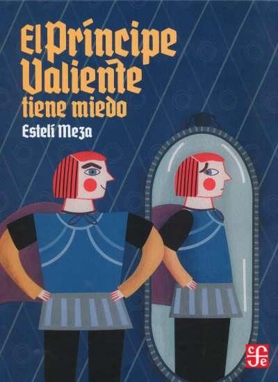 Libro: El príncipe valiente tiene miedo | Autor: Estelí Meza | Isbn: 9786071662071