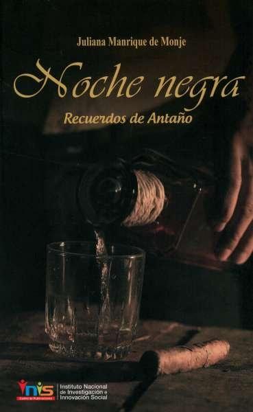 Libro: Noche negra. Recuerdos de antaño | Autor: Juliana Manrique de Monje | Isbn: 9789585240698