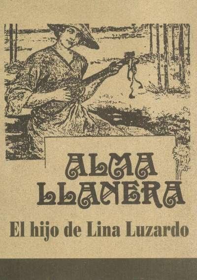 Libro: Alma llanera. El hijo de Lina Luzardo | Autor: Umberto Amaya Luzardo | Isbn: 9789585218130