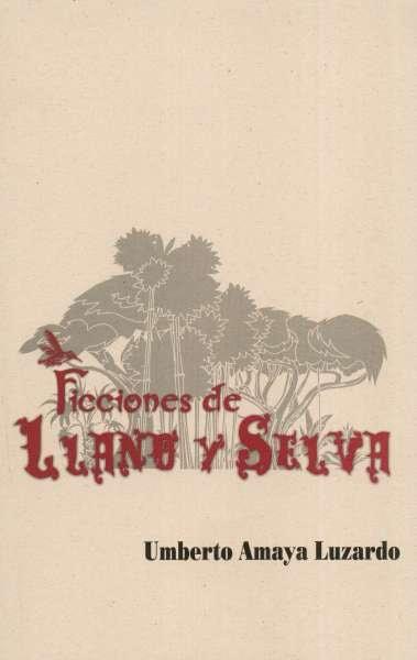 Libro: Ficciones de llano y selva | Autor: Umberto Amaya Luzardo | Isbn: 9789588861203