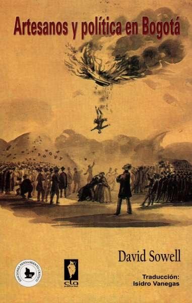 Libro: Artesanos y política en Bogotá | Autor: David Sowell | Isbn: 9583396517