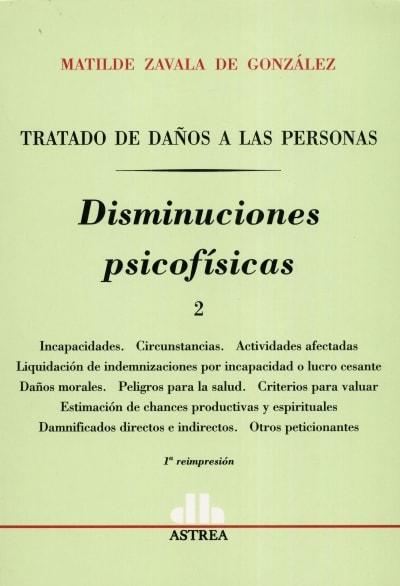 Libro: Disminuciones psicofísicas Tomo I - II. Tratado de daños a las personas   Autor: Matilde Zavala de Gonzalez   Isbn: 9789505088539