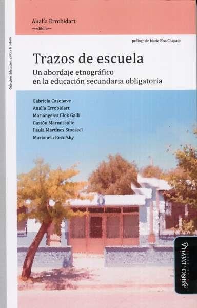 Libro: Trazos de escuela. Un abordaje etnográfico en la educación secundaria obligatoria | Autor: Analía Errobidart | Isbn: 9788416467136