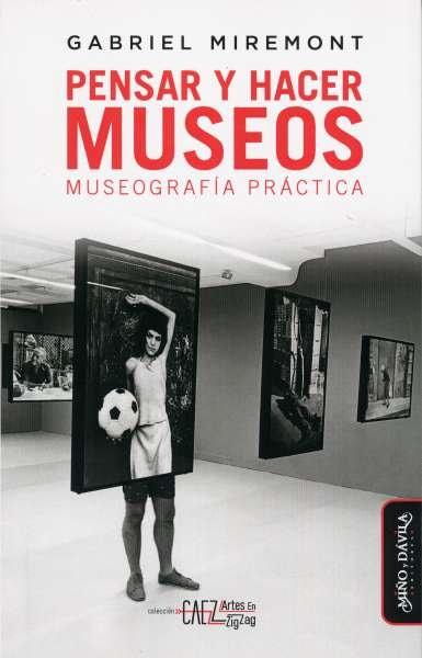 Libro: Pensar y hacer museos. Museografía práctica | Autor: Gabriel Miremont | Isbn: 9789509467958