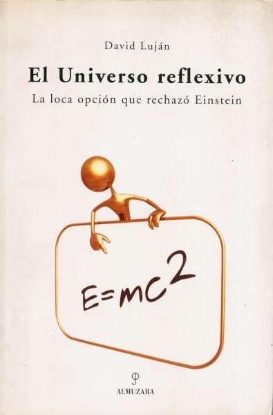 Libro: El Universo reflexivo. La loca opción que rechazó Einstein | Autor: David Luján | Isbn: 8488586523