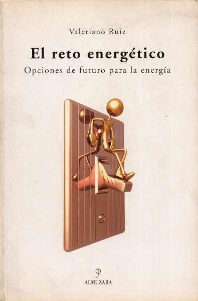 Libro: El reto energético. Opciones de futuro para la energía | Autor: Valeriano Ruiz | Isbn: 8488586345