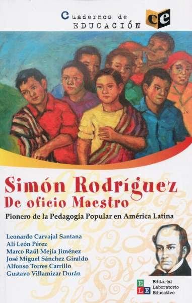 Libro: Simón Rodríguez. De oficio maestro. Pionero de la pedagogía popular en América Latina | Autor: Leonardo Carvajal Santana | Isbn: 9789802513079