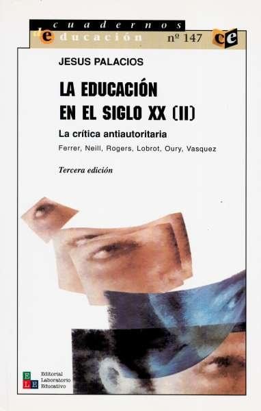 Libro: La educación en el siglo XX (ii). La crítica antiautoritaria. Ferrer, Neill, Rogers, Lobrot, Oury, Vasquez   Autor: Jesús Palacios   Isbn: 980251067X