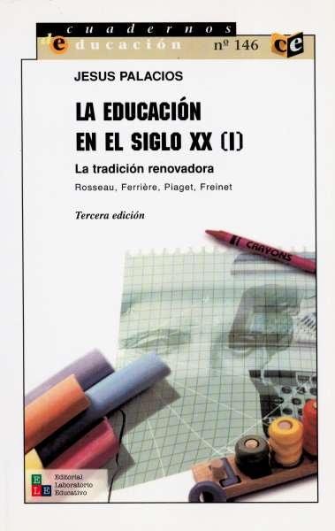 Libro: La educación en el siglo XX (i). La tradición renovadora. Rosseau, Ferriére, Piaget, Freinet | Autor: Jesús Palacios | Isbn: 9802510661