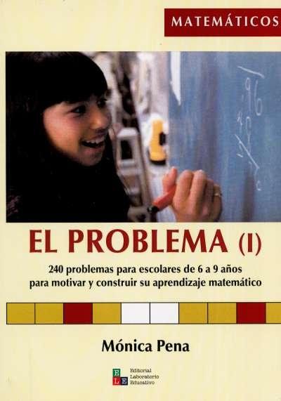 Libro: El problema (i). 240 problemas para escolares de 6 a 9 años para motivar y construir su aprendizaje matemático | Autor: Mónica Pena | Isbn: 9789802512102