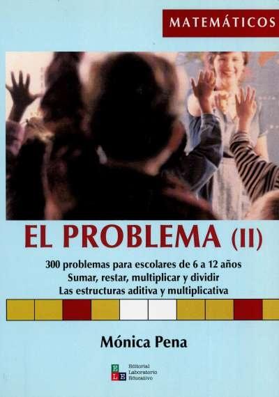 Libro: El problema (ii). 300 problemas para escolares de 6 a 12 años. Sumar, restar, multiplicar y dividir. Las estructuras aditiva y multiplicativa | Autor: Mónica Pena | Isbn: 9789802512119