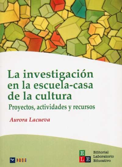 Libro: La investigación en la escuela-casa de la cultura. Proyectos, actividades y recursos   Autor: Aurora Lacueva   Isbn: 9789802512973