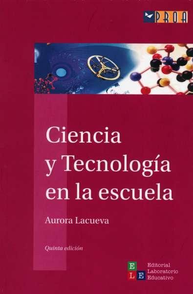 Libro: Ciencia y tecnología en la escuela | Autor: Aurora Lacueva | Isbn: 9789802510962