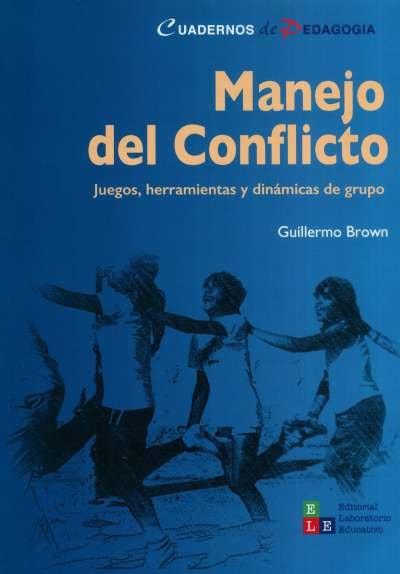 Libro: Manejo del conflicto. Juego, herramientas y dinámicas de grupo | Autor: Guillermo Brown | Isbn: 9789802513031