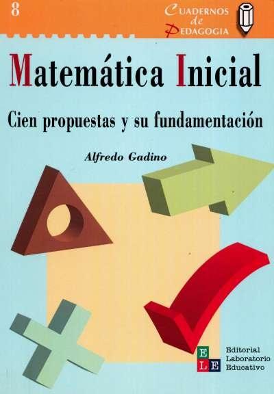 Libro: Matemática inicial. Cien propuestas y su fundamentación | Autor: Alfredo Gadino | Isbn: 9789802511662