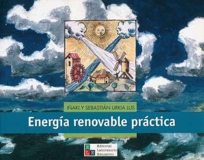 Libro: Energía renovable práctica | Autor: Iñaki Urkia Lus | Isbn: 9789802512058