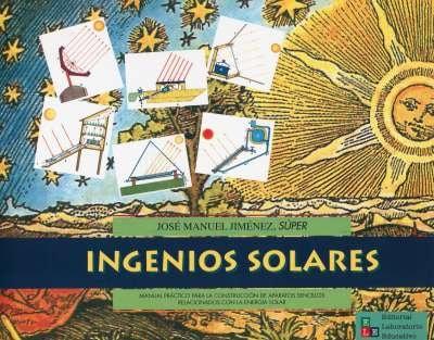 Libro: Ingenios solares. Manual práctico para la construcción de aparatos sencillos relacionados con la energía solar   Autor: José Manuel Jimenéz   Isbn: 9789802512010