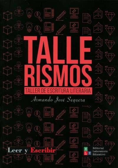 Libro: Tallerismos. Taller de escritura literaria   Autor: Armando José Sequera   Isbn: 9789802513062