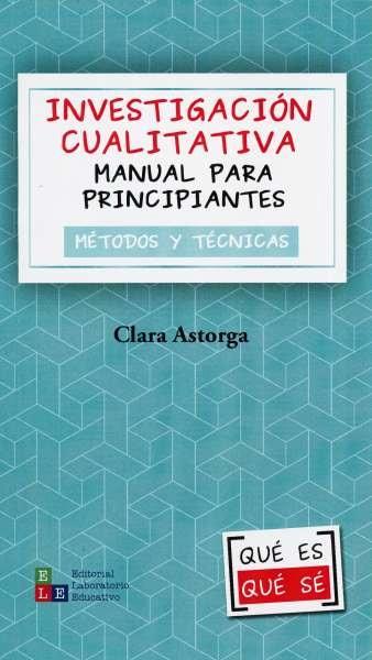 Libro: Investigación cualitativa. Manual para principiantes. Métodos y técnicas | Autor: Clara Astorga | Isbn: 9789802513024