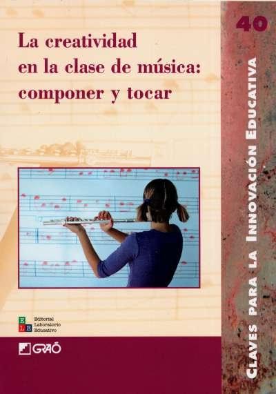 Libro: La creatividad en la clase de música: componer y tocar   Autor: José Luis Aróstegui   Isbn: 9789802511495