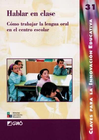 Libro: Hablar en clase. Cómo trabajar la lengua oral en el centro escolar | Autor: Catalina Barragán | Isbn: 9802511234