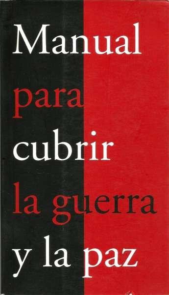 Libro: Manual para cubrir la guerra y la paz | Autor: María Teresa Ronderos | Isbn: 9789272983