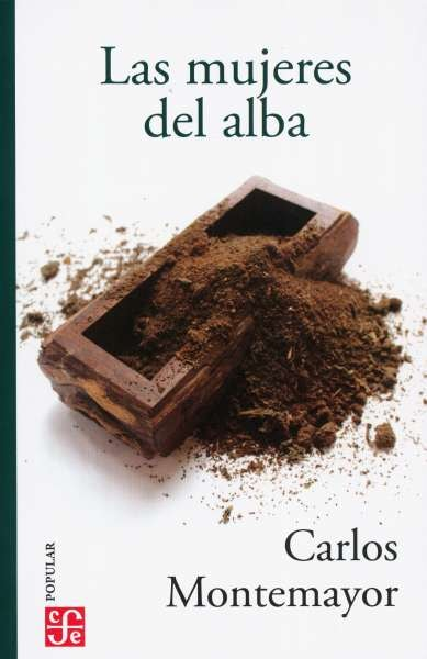 Libro: Las mujeres del alba   Autor: Carlos Montemayor   Isbn: 9786071664389
