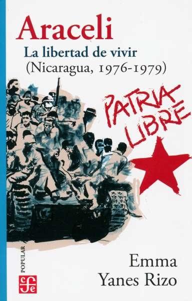 Libro: Araceli. La libertad de vivir. (nicaragua, 1976-1979) | Autor: Emma Yanes Rizo | Isbn: 9786071664938