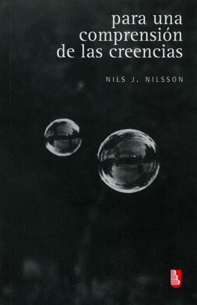 Libro: Para una comprensión de las creencias | Autor: Nils J. Nilsson | Isbn: 9786071663221