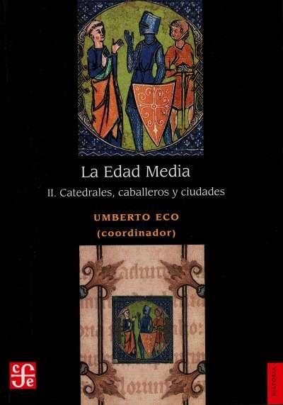 Libro: La Edad Media II. Catedrales, caballeros y ciudades | Autor: Umberto Eco | Isbn: 9786071658364