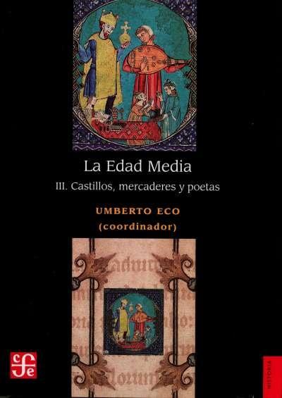 Libro: La Edad Media III. Castillos, mercaderes y poetas | Autor: Umberto Eco | Isbn: 9786071658371