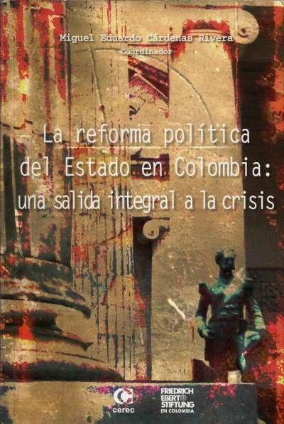 Libro: La reforma política del Estado en Colombia: una reforma integral a la crisis | Autor: Miguel Eduardo Cárdenas Rivera | Isbn: 9588101239