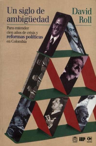 Libro: Un siglo de ambigüedad. Para entender cien años de crisis y reformas políiticas en Colombia | Autor: David Roll Vélez | Isbn: 9588101042