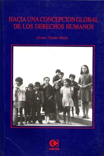 Libro: Hacia una concepción global de los derechos humanos   Autor: Álvaro Tirado Mejía   Isbn: 9589061370