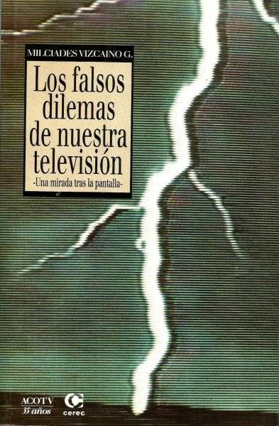 Libro: Los falsos dilemas de nuestra televisión. Una mirada tras la pantalla | Autor: Milcíades Vizcaíno | Isbn: 9589061664