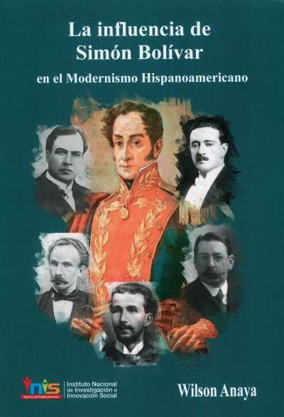 Libro: La influencia de Simón Bolívar en el modernismo hispanoamericano | Autor: Wilson Anaya | Isbn: 9789585255746