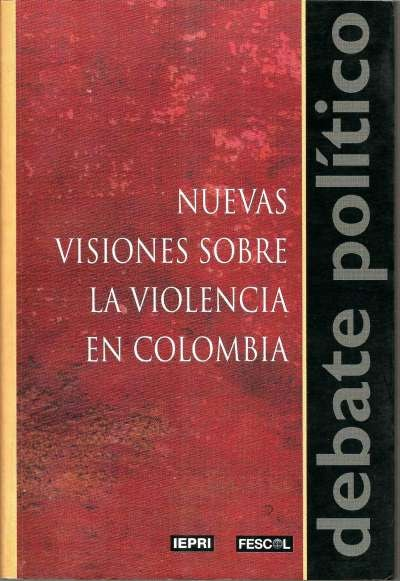 Libro: Nuevas visiones sobre la violencia en Colombia | Autor: Álvaro Camacho | Isbn: 9589272851