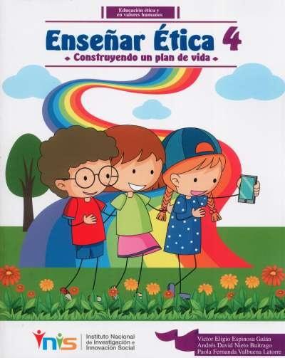 Libro: Enseñar Ética 4. Construyendo un plan de vida   Autor: Víctor Eligio Espinosa Galán   Isbn: 9789585650954