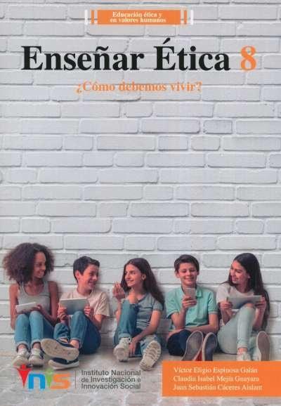Libro: Enseñar Ética 8. ¿Cómo debemos vivir?   Autor: Víctor Eligio Espinosa Galán   Isbn: 9789585650916