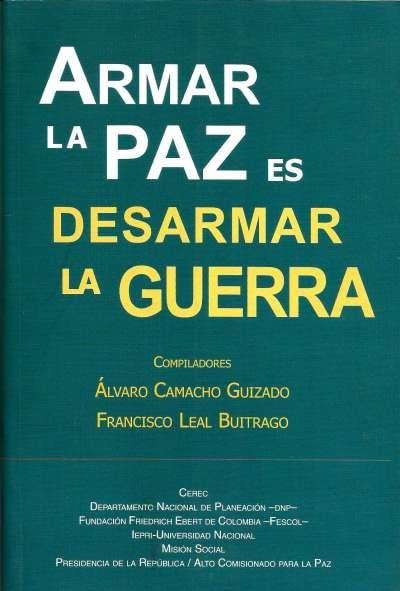 Libro: Armar la paz es desarmar la guerra | Autor: Álvaro Camacho | Isbn: 958810100X